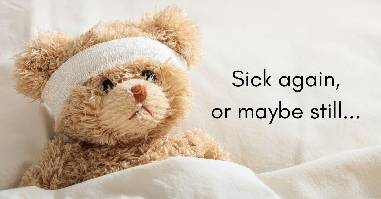 Teddy Bear with a bandage on it's head. Text Sick again.